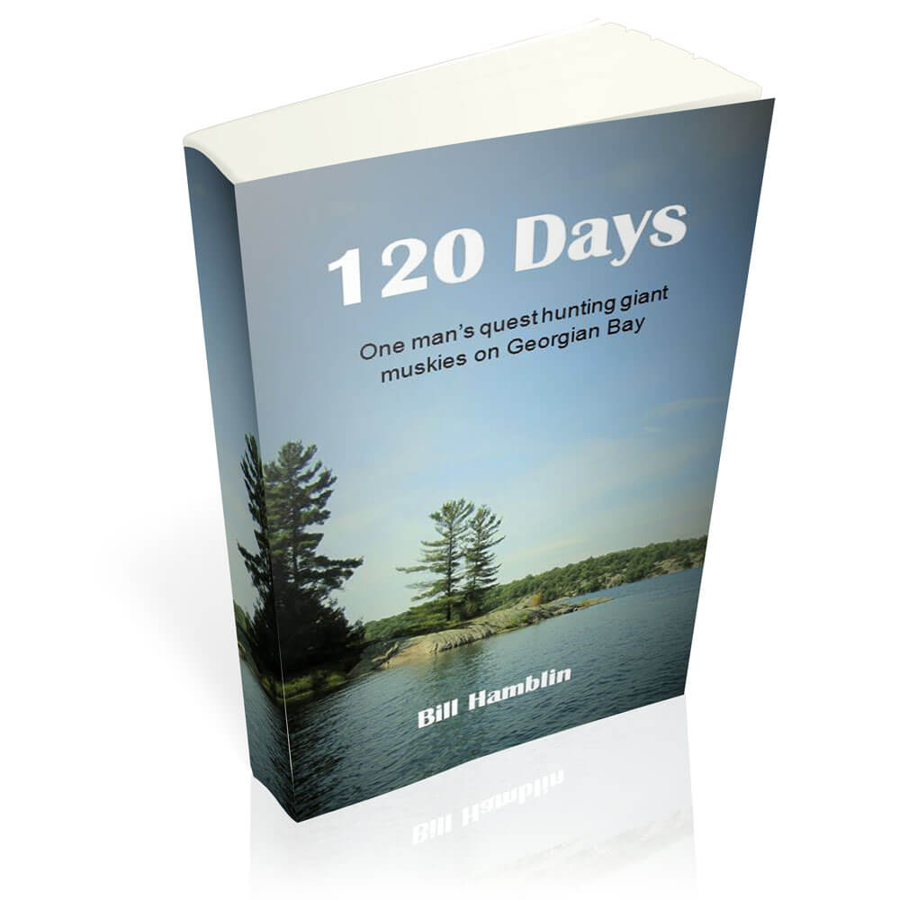 120 Days: One man's quest hunting giant muskies on Georgian Bay - by Bill Hamblin - Paperback facing right